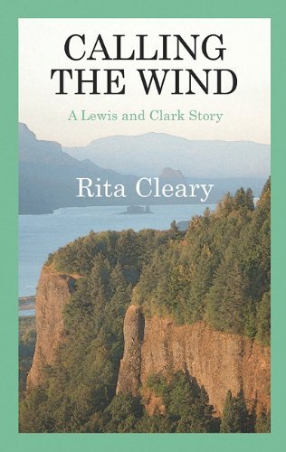Calling The Wind Novel, Lewis and Clark Novel, Rita Cleary Author